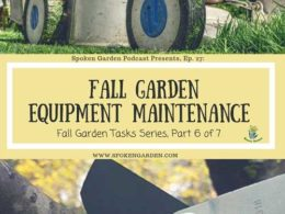 Ep. 27: Fall Garden Equipment Maintenance